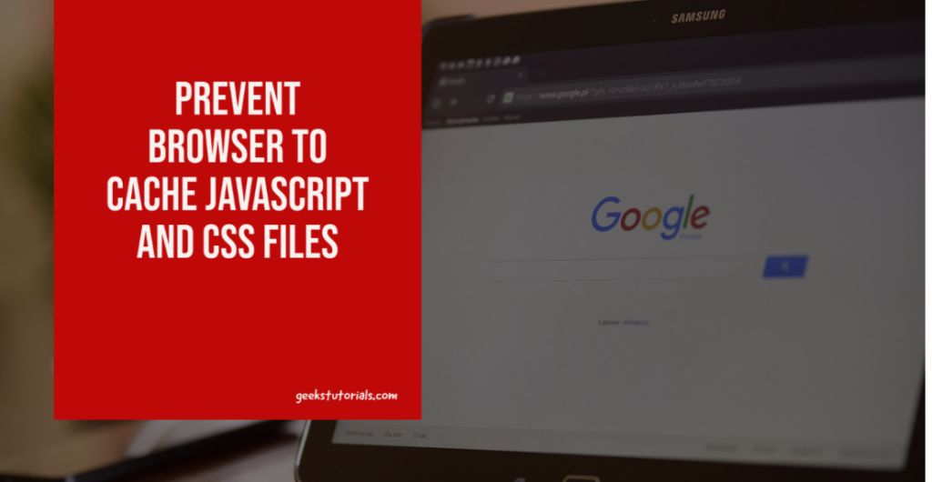 How to prevent browser to cache JavaScript and CSS file