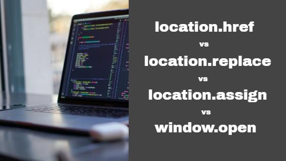 location.href vs location.replace vs location.assign in javascript